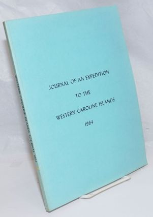 Journal of an Expedition to the Western Caroline Islands August 26 to October, 6, 1964. Reprinted...