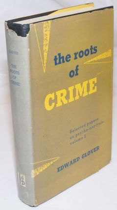 The Roots of Crime. Selected Papers on Psycho-Analysis Volume II. Edward Glover