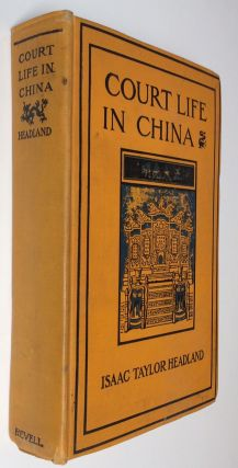 Court Life in China: The Capital, Its Officials and People. Isaac Taylor Headland