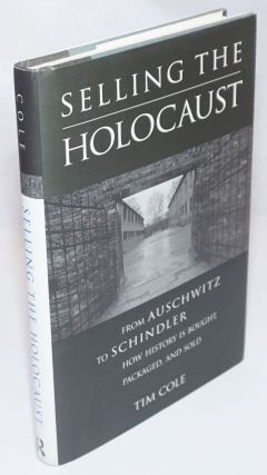 Selling the Holocaust, from Auschwitz to Schindler, how history is bought, packaged, and sold....