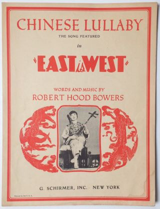 "Chinese lullaby; the song featured in ""East is West"" ... words and music by Robert Hood Bowers"