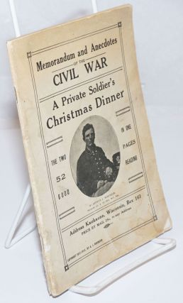 Memorandum and Anecdotes of the Civil War / A Private Soldier's Christmas Dinner; The two in one...