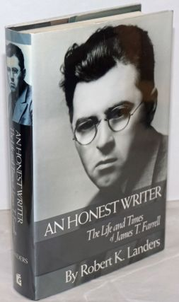 An Honest Writer: the life and times of James T. Farrell. James T. Farrell, Robert K. Landers