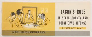 Labor leaders briefing guide: Labor's role in state, county, and local civil defense