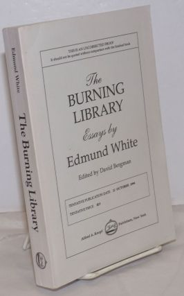 The Burning Library: writings on art, politics and sexuality, 1969-1993 Uncorrected Proof. Edmund...
