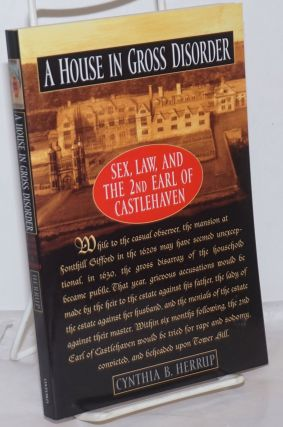 A House in Gross Disorder: sex, law, and the 2nd Earl of Castlehaven. Cynthia Herrup