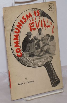 Communism is evil. Andrew Gordon