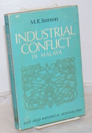 Industrial Conflict in Malaya: Prelude to the Communist Revolt of 1948. M. R. Stenson