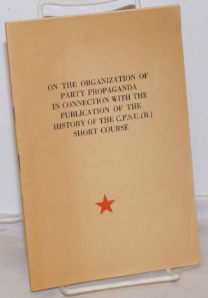 On the Organization of Party Propaganda in Connection with the Publication of the History of the...