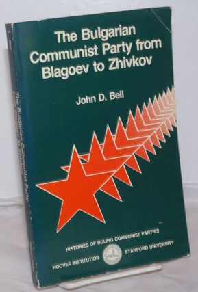 The Bulgarian Communist Party from Blagoev to Zhivkov. John D. Bell