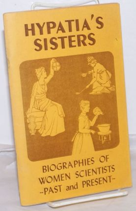 Hypatia's Sisters: Biographies of Women Scientists, Past and Present