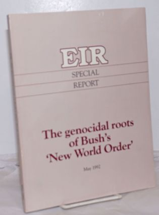 EIR Special Report: The Genocidal Roots of Bush's 'New World Order'. May 1992