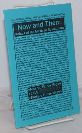 Now and then, voices of the Mexican revolutions, Ricardo Flores Magon, EZLN, Enrique Flores Magon