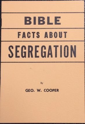 Bible facts about segregation. George W. Cooper