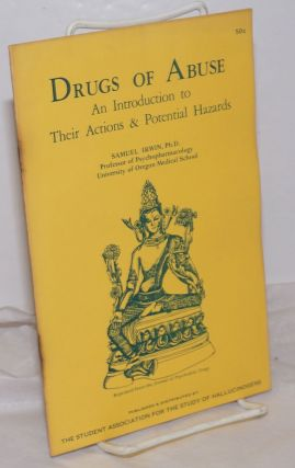 Drugs of Abuse: An Introduction to Their Actions & Potential Hazards. Samuel Irwin, Ph D