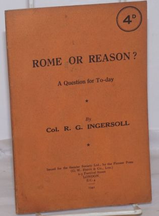 Rome or Reason? A Reply to Cardinal Manning. Robert G. Ingersoll