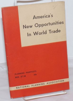 America's New Opportunities in World Trade: Report of The Committee on International Policy of...