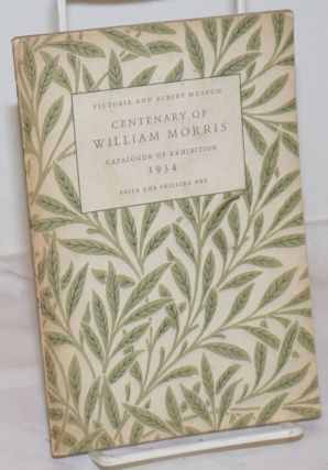 Catalogue of an Exhibition in Celebration of the Centenary of William Morris: Held at the...