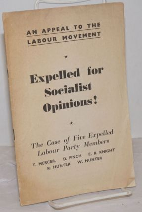An Appeal to the Labour Movement: Expelled for Socialist Opinions! The Case of Five Expelled...
