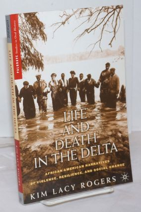 Life and Death in the Delta. African American Narratives of Violence, Resilience, and Social...