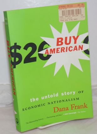 Buy American; The Untold Story of Economic Nationalism. Dana Frank