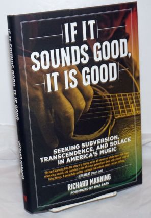 If It Sounds Good, It Is Good: Seeking Subversion, Transcendence, and Solace in America's Music....