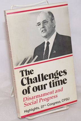 The Challenges of Our Time: Disarmament and Social Progress; Highlights, 27th Congress, CPSU