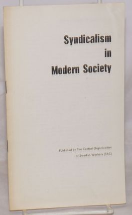 Syndicalism in Modern Society. Central Organization of Swedish Workers, S A. C