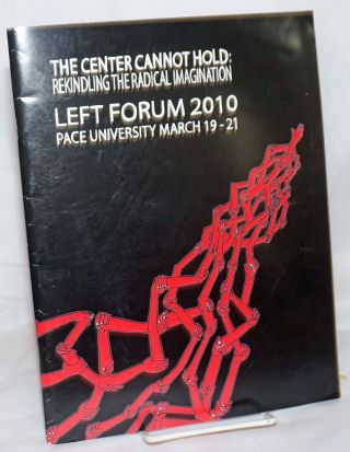 The Center Cannot Hold: Rekindling the Radical Imagination; Left Forum 2010, Pace University,...