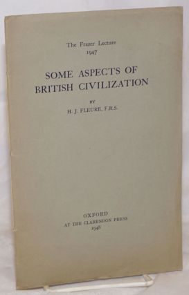 Some Aspects of British Civilization. The Frazer Lecture 1947. H. J. Fleure