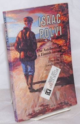 Isaac Polvi: The Autobiograpy of a Finnish Immigrant. Isaac Polvi, Joseph Damrell