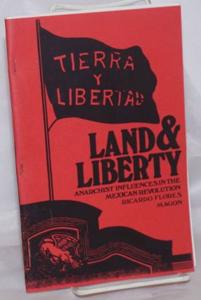 Land and Liberty: anarchist influences in the Mexican revolution. Ricardo Flores Magon
