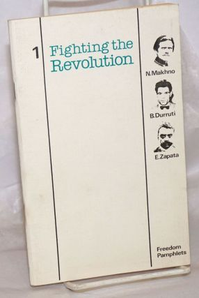 Fighting the revolution: Makhno, Durruti, Zapata