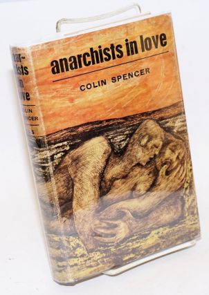 Anarchists in Love. Colin Spencer