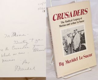 Crusaders; the radical legacy of Marian and Arthur Le Sueur. With a new introduction by the...