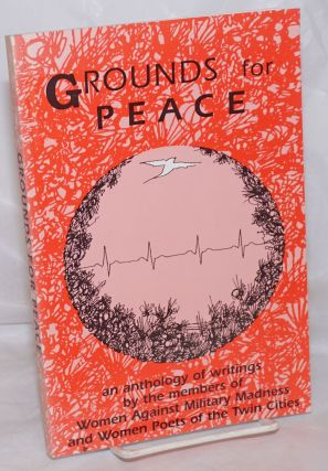 Grounds for Peace: an anthology of writings. Women Against Military Madness, Women Poets of the...