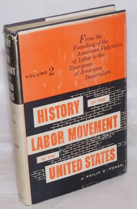 History of the Labor Movement in the United States: vol. 2: From founding of the American...