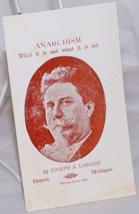 Anarchism: What It Is and What It Is Not. Joseph A. Labadie