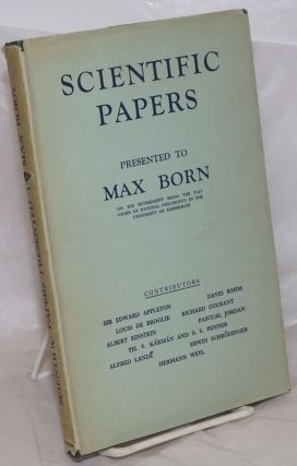 Scientific Papers Presented to Max Born on his Retirement from the Tate Chair of Natural...