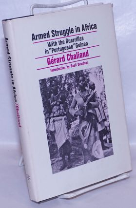Armed struggle in Africa; with the guerrillas in 'Portuguese' Guinea. Gérard Chaliand,...