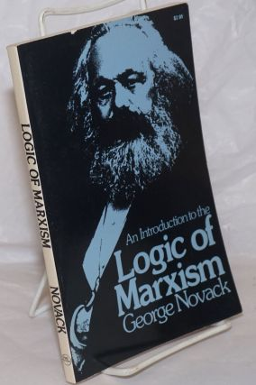An introduction to the logic of Marxism. George Novack