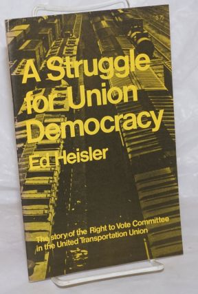 A struggle for union democracy. The story of the Right to Vote Committee in the United...