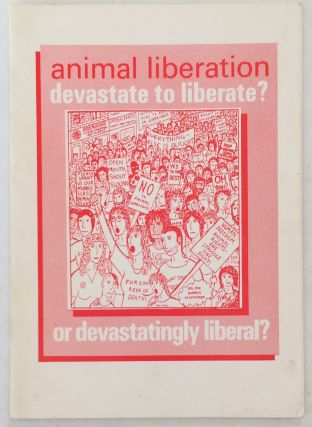 Animal liberation: Devastate to liberate? Or devastatingly liberal?