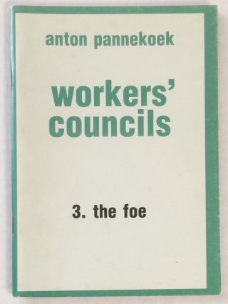 Workers Councils. 3. The foe. Anton Pannekoek
