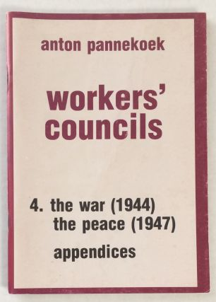 Workers Councils. 3. The war (1944), the peace (1947), appendices. Anton Pannekoek