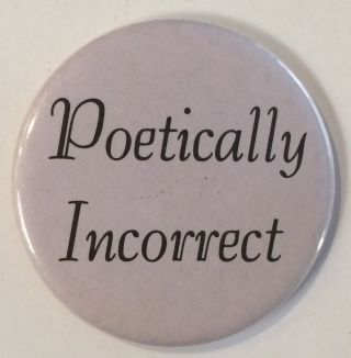 Poetically Incorrect [pinback button produced by supporters of Anne Menasche, expelled from the...