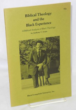 Biblical theology and the Black experience; a biblical analysis of Black theology. Anthony T. Evans