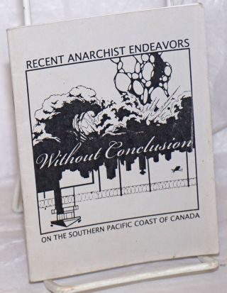 Without Conclusion: Recent Anarchist Endeavors on the Southern Pacific Coast of Canada