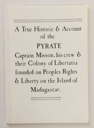 A true historie & account of the pyrate Captain Misson, his crew & their colony of Libertatia...