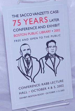 The Sacco Vanzetti Case: 75 Years Later. Conference and Exhibit